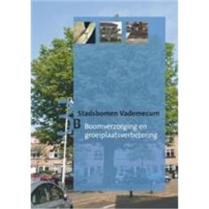Stadsbomen Vademecum 3B: Boomverzorging en groeiplaatsverbet