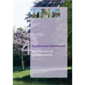 Stadsbomen Vademecum 4: Boomsoorten en gebruikswaarde